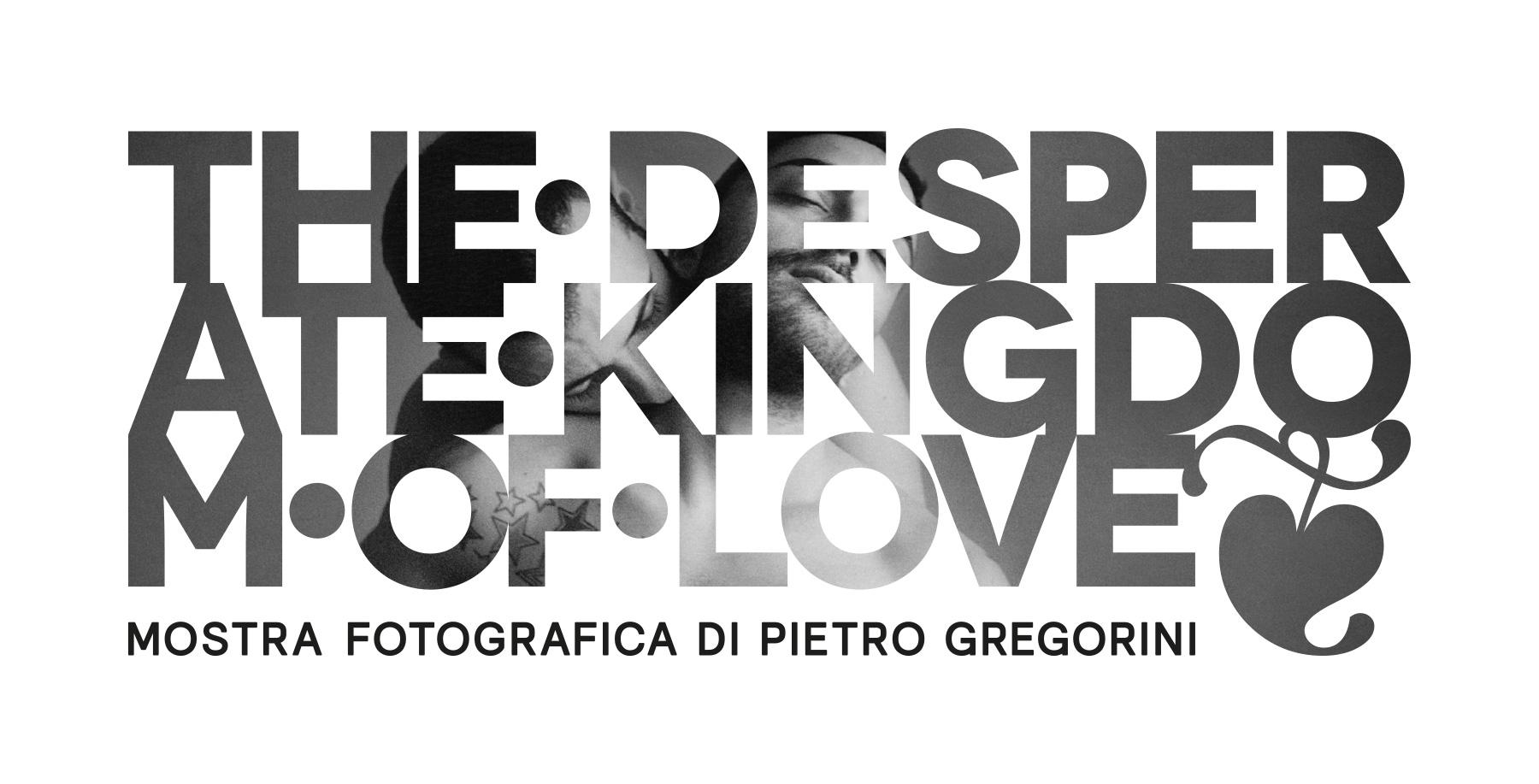 The Desperate Kingdom of Love – una mostra di Pietro Gregorini